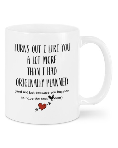 turns out i like you a lot more than i had originally planned for valentines day mug