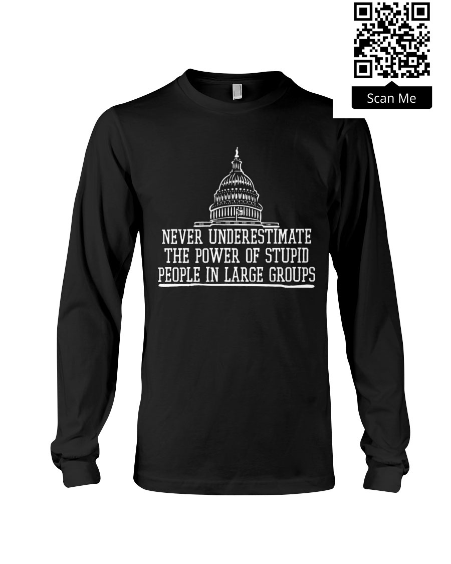 Never Underestimate The Power Of Stupid People In Large Groups Shirt